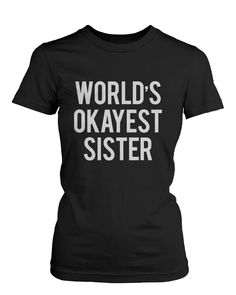 Women's Funny Black Graphic T-Shirt With Bold Statement Ð World's Okayest Sister at Amazon Women's Clothing store: