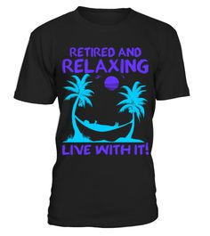 Retired And Relaxing Live With It Tshirt