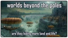 More land & more life on the flat earth: worlds beyond the poles  Published on Aug 4, 2016 Inspired after the book 'worlds beyond the poles'