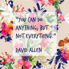 You can do anything, but not everything quote by David Allen. Focus on your priorities and manage your time well. Inspirational motivational quote for artists, women & entrepreneurs. Wisdom & encouragement for those who work at home and run a small business.