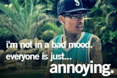 I'm not in a bad mood, everyone is just annoying. Real Life Quotes, True Quotes, Funny Quotes, Man Quotes, Wiz Khalifa Quotes, Quotes App, Lyric Quotes, Rapper Quotes, Artist Quotes