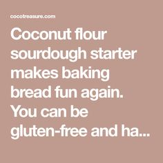 Coconut flour sourdough starter makes baking bread fun again. You can be gluten-free and happy with this easy recipe for sourdough starter.