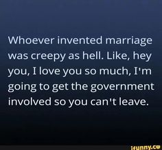 How marriage is creepy.