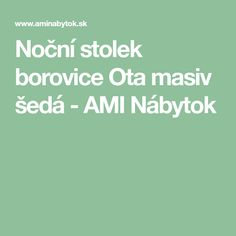 Noční stolek borovice Ota masiv šedá - AMI Nábytok Bedroom, Bedrooms, Dorm Room, Dorm