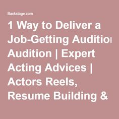 1 Way to Deliver a Job-Getting Audition   Expert Acting Advices   Actors Reels, Resume Building & Insider Tips   Backstage   Backstage