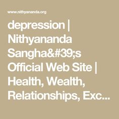depression | Nithyananda Sangha's Official Web Site | Health, Wealth, Relationships, Excellence, Enlightenment, Yoga, Meditation