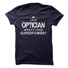 I am an Optician - #men shirts #lrg hoodies. ORDER NOW => https://www.sunfrog.com/LifeStyle/I-am-an-Optician-18071117-Guys.html?60505