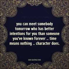 You can meet somebody tomorrow who has better intentions for you than someone you've known forever...