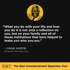 Hank Aaron, 2012. From NPR's The Best Commencement Speeches, Ever.