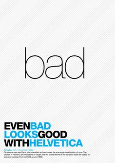 """even bad looks good in helvetica"" this cracked me up. Oh how beautiful a font Helvetica is :)"
