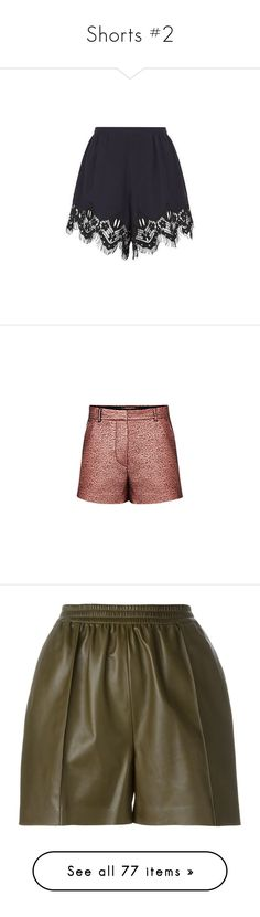 """Shorts #2"" by webuildbridgesnotwalls ❤ liked on Polyvore featuring shorts, bottoms, pleated shorts, lace-trim shorts, chloe shorts, tailored shorts, jacquard shorts, pocket shorts, wet look shorts and shiny shorts"