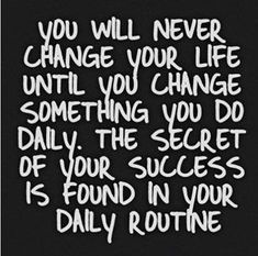 Yes! I have always said change one manageable thing about your life at a time and you will see great change in your life on a daily basis