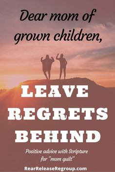 Dear mom of grown children leave your regrets behind is part of Grown children Quotes - Dear Mom of grown children, leave the past behind Positive advice and Scripture for mom guilt How to make peace with parenting fails real or imagined Quotes About Your Children, Adult Children Quotes, Quotes For Kids, Happy Children, Parenting Fail, Parenting Teens, Parenting Quotes, Parenting Styles, Parenting Classes
