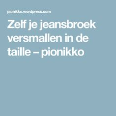 Zelf je jeansbroek versmallen in de taille – pionikko Sewing, Refashion, Om, Easy, Fabric, Craft Work, Tejido, Dressmaking, Tela
