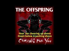 The Offspring - Coming For You with Lyrics. Got so lucky couldn't remember the song on the way to work...thanks you playlist 94.7!
