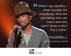 Star producer and musician Pharrell speaks out for the freedom to marry! Pride Quotes, Lgbt History, Will And Grace, Equal Rights, Famous Celebrities, Beautiful Words, Equality, Favorite Quotes, Quotations