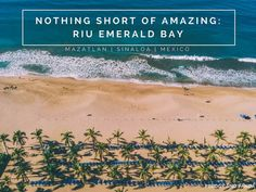 Nothing Short of Amazing: Riu Emerald Bay in Mazatlan Mexico