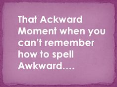 So. Completely. True. XD Though for me, it's not that awkward. Just normal. XD