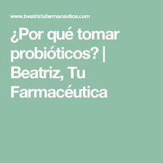 ¿Por qué tomar probióticos? | Beatriz, Tu Farmacéutica