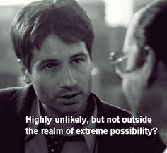 The X Files.  Still one of my favorite quotes xD