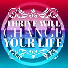 Thrive has changed my life!