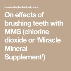 On effects of brushing teeth with MMS (chlorine dioxide or 'Miracle Mineral Supplement')
