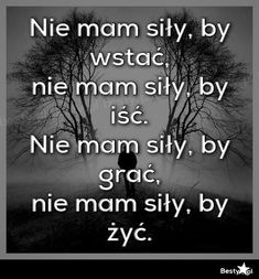 nie mamy siły, by wstac nie mam siły by iść nie mam siły by grać nie mam siły by życ Man Humor, Good To Know, Crying, My Life, Sad, Quotes, Quotation, Quotations, Quote