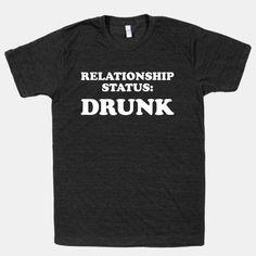 Relationship Status: Drunk #drunk #party #shirt