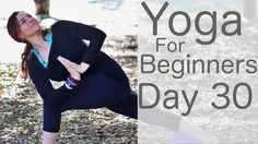 Yoga For Beginners 30 Day Challenge Day 30 With Lesley Fightmaster