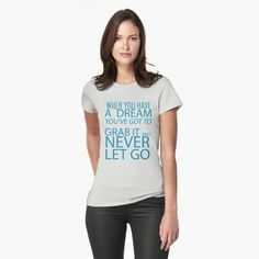 """""""When you have a dream, you've got to grab it and never let go"""" T-shirt by DrAR   Redbubble London City, T Shirt Art, Graphic T Shirts, Bowling, Motard Sexy, Marvin, Creative Logo, Tshirt Colors, Neck T Shirt"""
