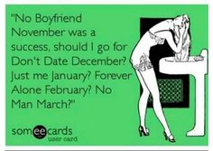 Single! Haha how about All alone April, Me, myself, and I - May, etc.