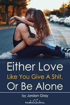 Either Love Like You Give A Shit, Or Be Alone - https://themindsjournal.com/either-love-like-you-give-a-shit-or-be-alone/