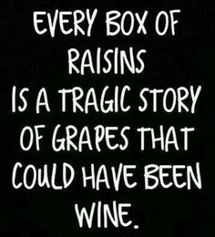 They could have been wine....