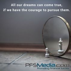 All our dreams can come true, if we have the courage to pursue them. pfsmedia.com #primerica #pfs #pfsmedia #dreambig #pursueyourpassion #selfemployed #ownboss