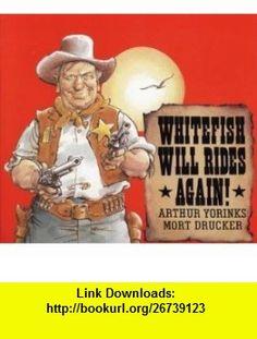 Whitefish Will Rides Again! (9780062059215) Arthur Yorinks, Mort Drucker , ISBN-10: 0062059211  , ISBN-13: 978-0062059215 ,  , tutorials , pdf , ebook , torrent , downloads , rapidshare , filesonic , hotfile , megaupload , fileserve