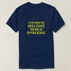 IF LIFE GIVES YOU MELONS YOU MAY BE DYSLEXIC T-Shirt - diy cyo customize create your own personalize