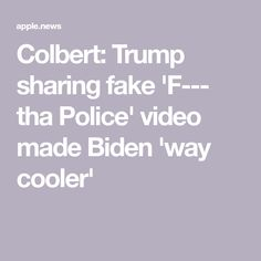 Colbert: Trump sharing fake 'F--- tha Police' video made Biden 'way cooler' Stephen Colbert, Apple News, Bad Boys, Police, Law Enforcement