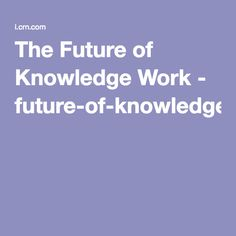 The Future of Knowledge Work - future-of-knowledge-work-place-transformation-paper.pdf