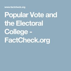 Popular Vote and the Electoral College - FactCheck.org