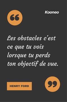 [CITATIONS] Les obstacles c'est ce que tu vois lorsque tu perds ton objectif de vue. HENRY FORD #Ecommerce #Kooneo #Henryford : www.kooneo.com
