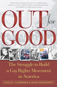 Out for Good : the struggle to build a gay rights movement in America / Dudley Clendinen and Adam Nagourney