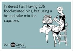 Pinterest Fail: Having 236 food-related pins, but using a boxed cake mix for cupcakes.