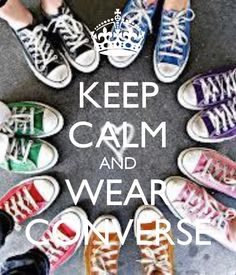 KEEP CALM AND WEAR CONVERSE. Another original poster design created with the Keep Calm-o-matic. Buy this design or create your own original Keep Calm design now. Converse All Star, Outfits With Converse, Converse Sneakers, Converse Outlet, Converse High, Cheap Converse, Converse Fashion, Galaxy Converse, Shoes