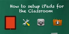 guide to setting up classroom ipads, settings, etc