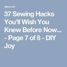 37 Sewing Hacks You'll Wish You Knew Before Now... - Page 7 of 8 - DIY Joy