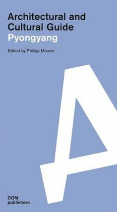 Architectural and Cultural Guide Pyongyang by Philipp Meuser (March 2012)