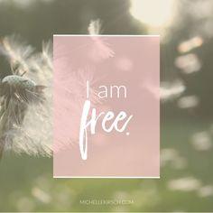 Mantra: I am free Click to choose your own positive affirmation to download or share.