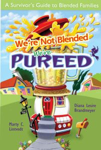We're Not Blended We're Pureed a Survivor's guide to Blended Families www.dianabrandmeyer.com