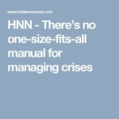 HNN - There's no one-size-fits-all manual for managing crises