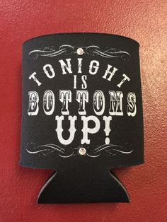 Koozie - Tonight is Bottoms Up Perfect koozie for you or for that perfect small gift